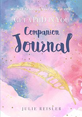 Get a PhD in YOU Companion Journal: Writing To Unlock Your You-est YOU