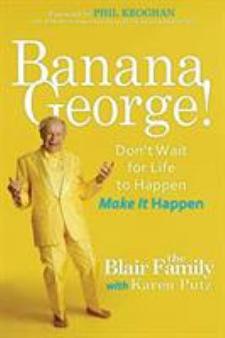 Banana George!: Don't Wait for Life to Happen Make It Happen