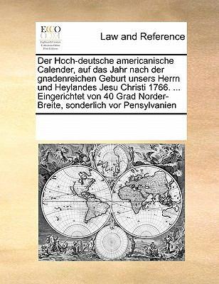 Der Hoch-Deutsche Americanische Calender, Auf Das Jahr Nach Der Gnadenreichen Geburt Unsers Herrn Und Heylandes Jesu Christi 1766. ... Eingerichtet Vo 9780699155137