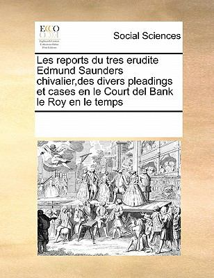 Les Reports Du Tres Erudite Edmund Saunders Chivalier, Des Divers Pleadings Et Cases En Le Court del Bank Le Roy En Le Temps 9780699163040