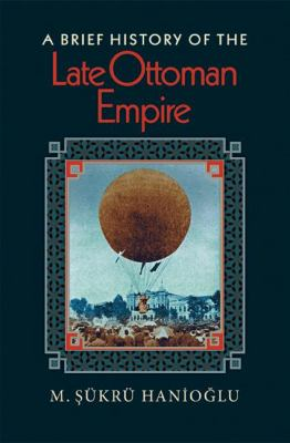 A Brief History of the Late Ottoman Empire 9780691134529