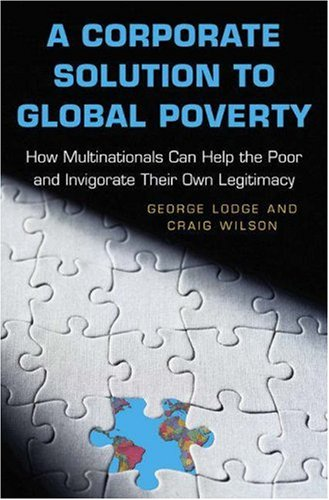 A Corporate Solution to Global Poverty: How Multinationals Can Help the Poor and Invigorate Their Own Legitimacy 9780691122298