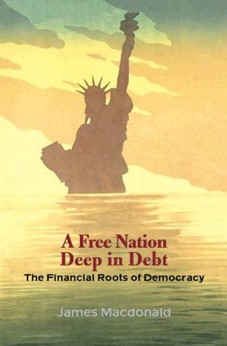 A Free Nation Deep in Debt: The Financial Roots of Democracy 9780691126326