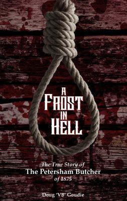 A Frost In Hell: The True Story of the Petersham Butcher of 1875