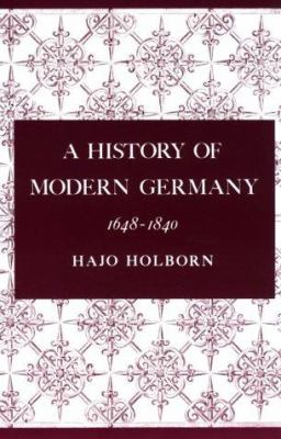 A History of Modern Germany, Volume 2: 1648-1840 - Holborn, H. / Holborn, Hajo