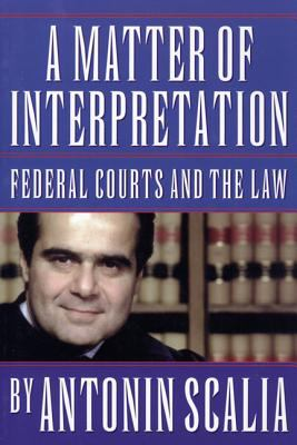 A Matter of Interpretation: Federal Courts and the Law 9780691004006