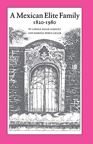 A Mexican Elite Family, 1820-1980: Kinship, Class, and Culture - Lomnitz, Larissa Adler / Perez-Lizaur, Marisol / Lomnitz, Cinna