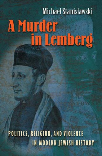 A Murder in Lemberg: Politics, Religion & Violence in Modern Jewish History 9780691128436