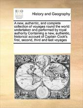 A   New, Authentic, and Complete Collection of Voyages Round the World: Undertaken and Performed by Royal Authority Containing a N 11158183