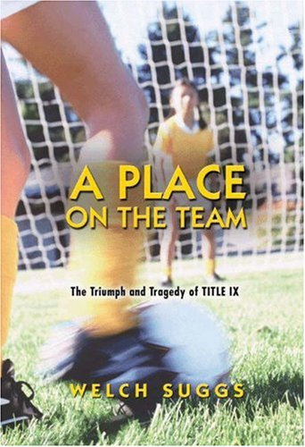 A Place on the Team: The Triumph and Tragedy of Title IX 9780691117690
