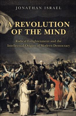 A Revolution of the Mind: Radical Enlightenment and the Intellectual Origins of Modern Democracy 9780691142005