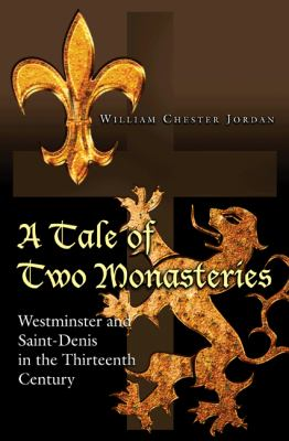 A Tale of Two Monasteries: Westminster and Saint-Denis in the Thirteenth Century 9780691139012
