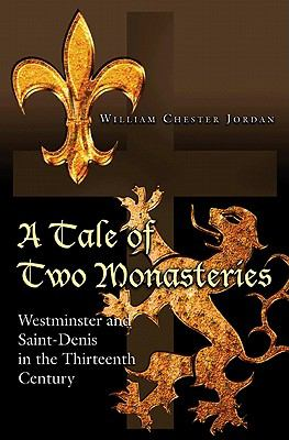 A Tale of Two Monasteries: Westminster and Saint-Denis in the Thirteenth Century 9780691150062