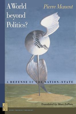 A World Beyond Politics?: A Defense of the Nation-State 9780691125121