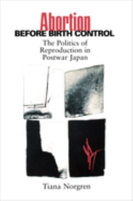 Abortion Before Birth Control: The Politics of Reproduction in Postwar Japan
