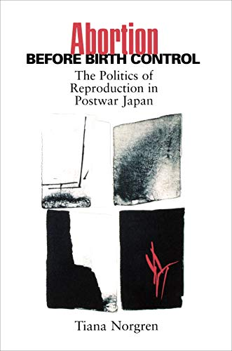 Abortion Before Birth Control: The Politics of Reproduction in Postwar Japan 9780691070056