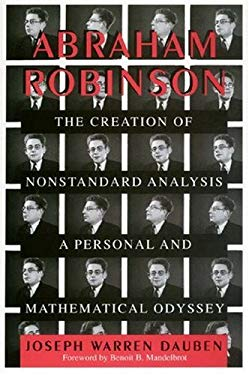 Abraham Robinson: The Creation of Nonstandard Analysis: A Personal and Mathematical Odyssey 9780691037455