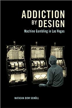 Addiction by Design: Machine Gambling in Las Vegas 9780691127552