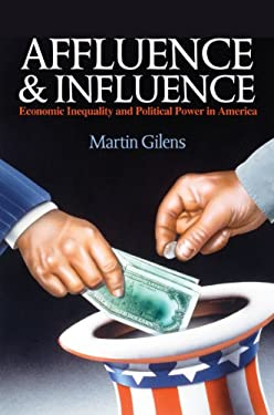 Affluence and Influence: Economic Inequality and Political Power in America 9780691162423