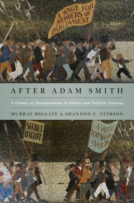 After Adam Smith: A Century of Transformation in Politics and Political Economy 9780691140377