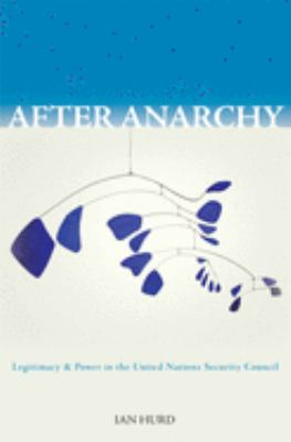After Anarchy: Legitimacy and Power in the United Nations Security Council 9780691128665