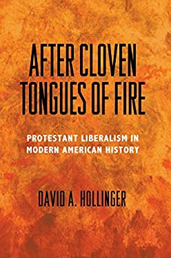 After Cloven Tongues of Fire - Protestant Liberalism in Modern American History