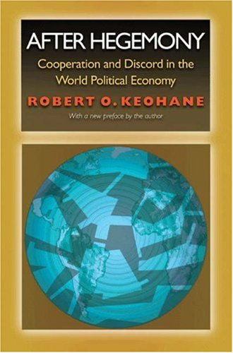 After Hegemony: Cooperation and Discord in the World Political Economy 9780691122489