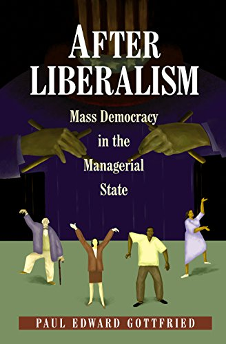 After Liberalism: Mass Democracy in the Managerial State 9780691089829