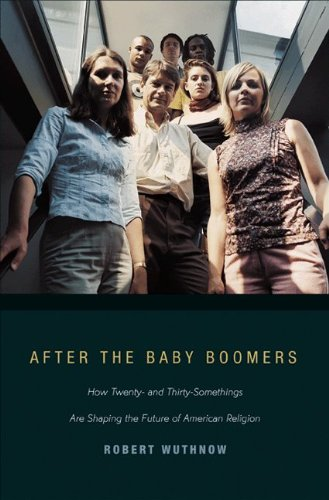 After the Baby Boomers: How Twenty- And Thirty-Somethings Are Shaping the Future of American Religion 9780691146140