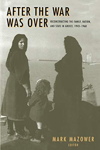 After the War Was Over: Reconstructing the Family, Nation, and State in Greece, 1943-1960 9780691058429