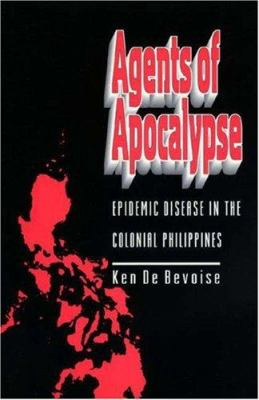 Agents of Apocalypse: Epidemic Disease in the Colonial Philippines 9780691034867