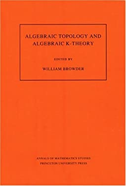 Algebraic Topology and Algebraic K-Theory: Proceedings of a Symposium in Honor of John C. Moore. (Am-113) 9780691084268