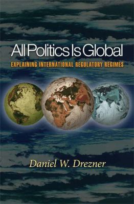All Politics Is Global: Explaining International Regulatory 9780691096414