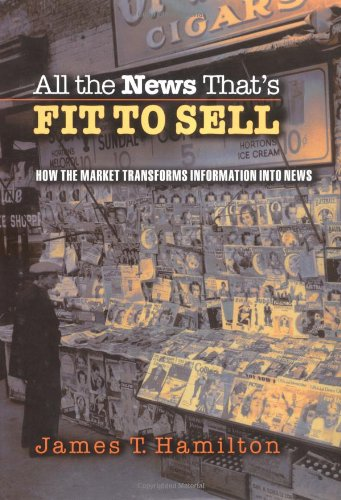 All the News That's Fit to Sell: How the Market Transforms Information Into News 9780691116808