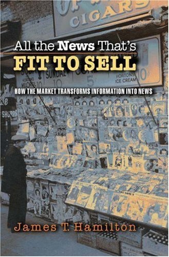 All the News That's Fit to Sell: How the Market Transforms Information Into News 9780691123677