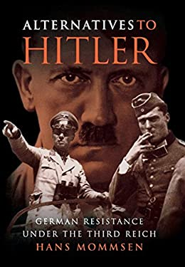 Alternatives to Hitler: German Resistance Under the Third Reich 9780691116938