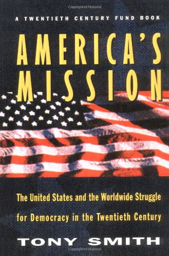 America's Mission: The United States and the Worldwide Struggle for Democracy in the Twentieth Century - Smith, Tony / Leone, Richard C.