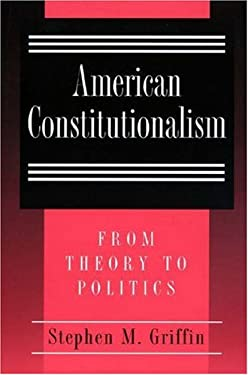 American Constitutionalism: From Theory to Politics 9780691034041