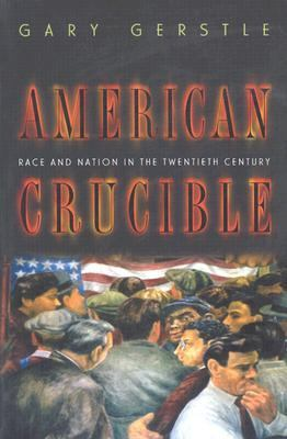 American Crucible: Race and Nation in the Twentieth Century 9780691102771