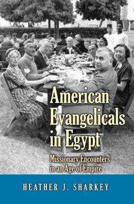 American Evangelicals in Egypt: Missionary Encounters in an Age of Empire 9780691122618
