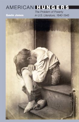 American Hungers: The Problem of Poverty in U.S. Literature, 1840-1945 9780691127538