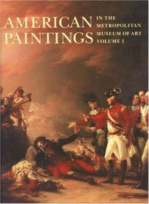 American Paintings in the Metropolitan Museum of Art, Volume 1: A Catalogue of Works by Artists Born by 1815 - Caldwell, John / Johnson, Dale T. / Luhrs, Kathleen