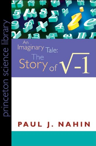 An Imaginary Tale: The Story of [The Square Root of Minus One] 9780691146003