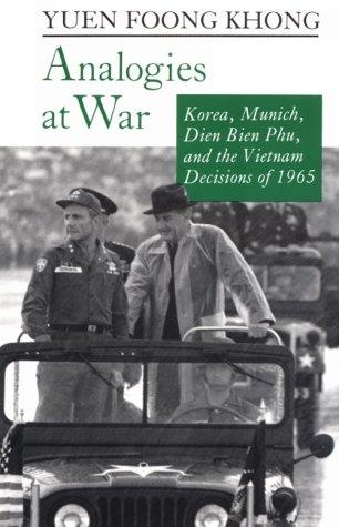 Analogies at War: Korea, Munich, Dien Bien Phu, and the Vietnam Decisions of 1965 9780691025353