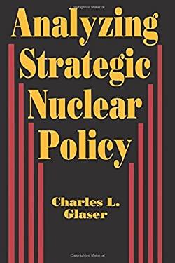 Analyzing Strategic Nuclear Policy 9780691023120