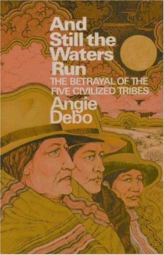 And Still the Waters Run: The Betrayal of the Five Civilized Tribes 9780691005782