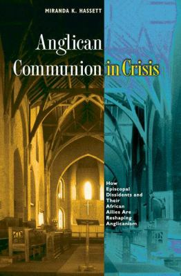 Anglican Communion in Crisis: How Episcopal Dissidents and Their African Allies Are Reshaping Anglicanism 9780691125183