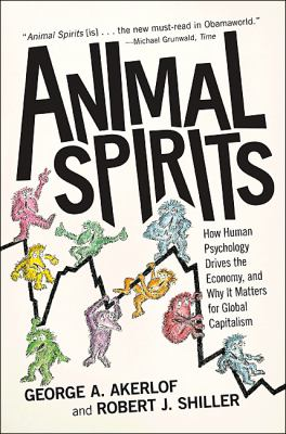 Animal Spirits: How Human Psychology Drives the Economy, and Why It Matters for Global Capitalism 9780691145921