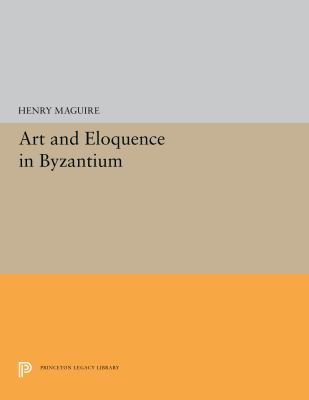 Art and Eloquence in Byzantium 9780691039725