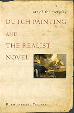 Art of the Everyday: Dutch Painting and the Realist Novel 9780691127262